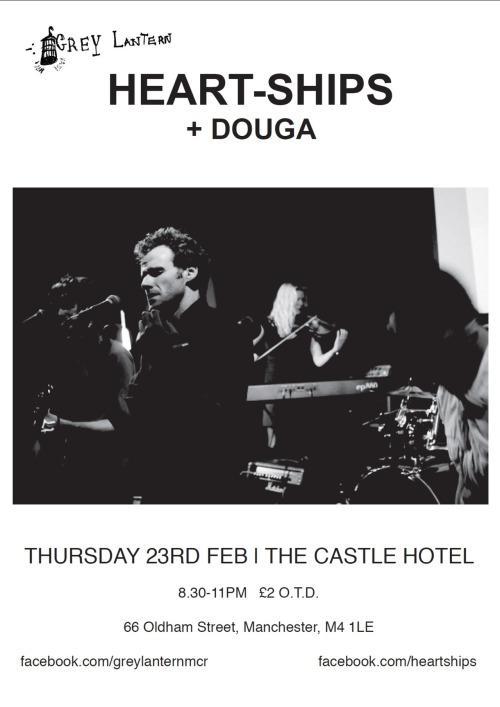 Heart Ships  + Douga The Castle, 66 Oldham Street, Manchester February 23rd. 8.30pm. £2 O.T.D