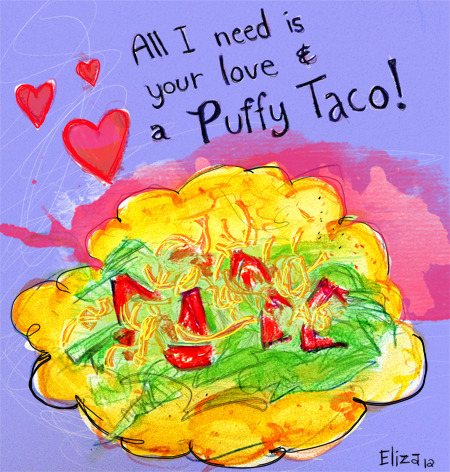 I think I may be in need of puffy tacos more than love…sometimes hah!