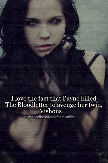 "f-yeahbdbconfessions:  ""I love the fact that Payne killed the Bloodletter to avenge her twin, Vishous."""