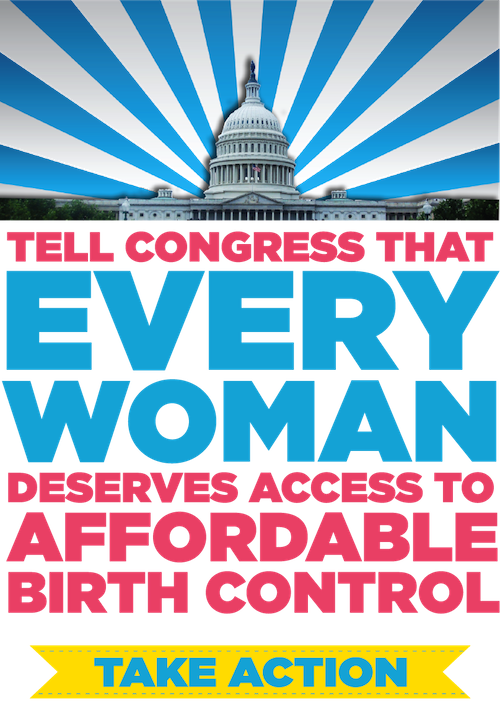 Tell Congress every woman deserves access to affordable birth control.