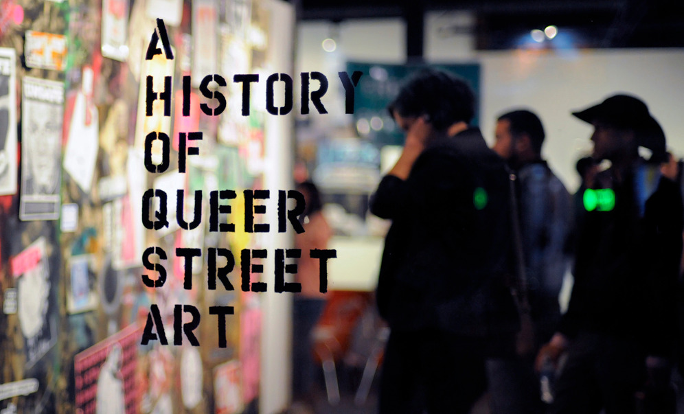thehomoriot:  A History of Queer Street Art opened last night in LA  check out the LA TACO coverage  really do check it out!