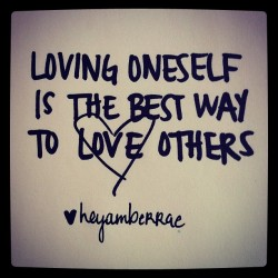 heyamberrae:  Loving oneself is the best way to love others. (Taken with instagram)