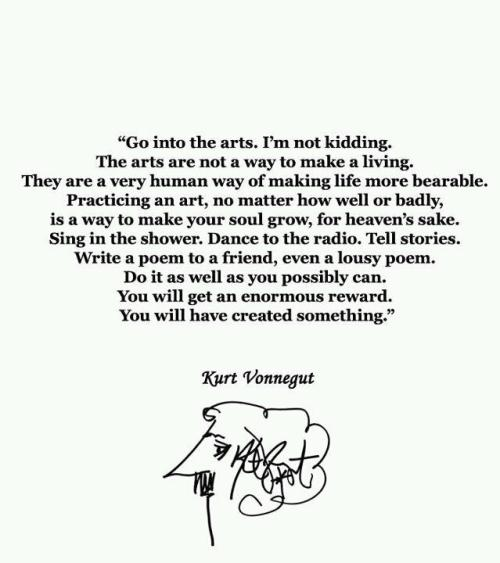 Even if you can't do it well. Be art.