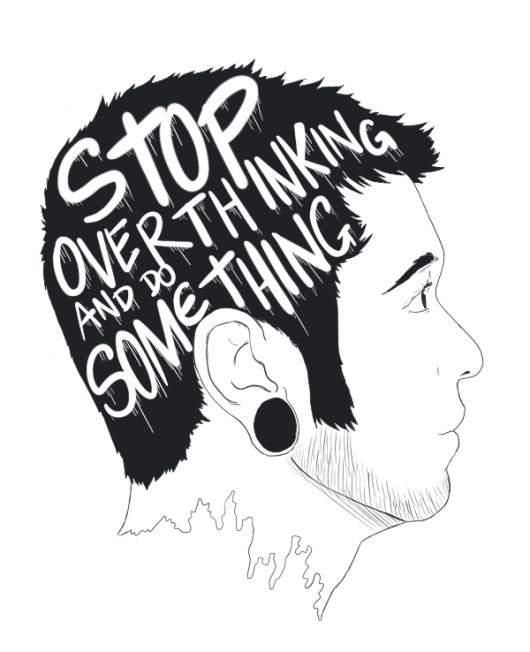 """Stop over thinking and do something."" Sage advise. (via @goodnightnite)"