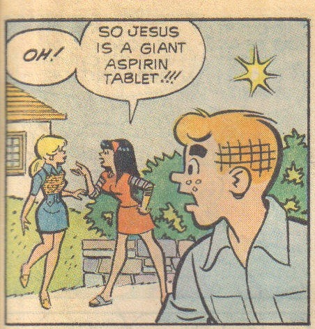 nevver:  Jesus is a aspirin  Is this from religious propaganda Archie or real Archie? I like the idea of canon Betty being a Christian. I just do. It'd be a coool character trait for her to have.