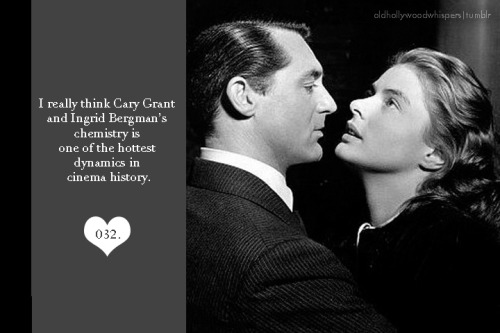 032. I really think Cary Grant and Ingrid Bergman's chemistry is one of the hottest dynamics in cinema history. Submit