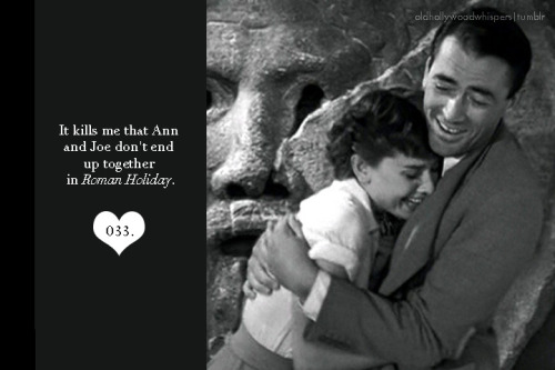 033. It kills me that Ann and Joe don't end up together in Roman Holiday. Submit