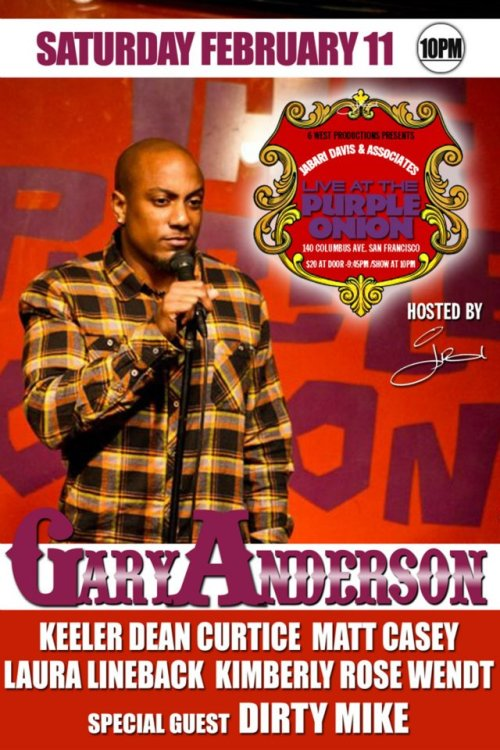 Tonight. Gary Anderson @ The Purple Onion. 140 Columbus Ave. SF. Featuring Dirty Mike, Keeler Dean Curtice, Matt Casey, Laura Lineback and Kimberly Rose Wendt. [Gary has one of my favorite senses of humor. Class-A conviction in everything he says.]