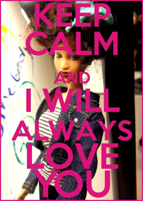 Keep Calm & I Will Always Love You.