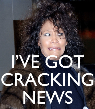 #RIPWhitneyHouston: I've Got Cracking News For Ya #9gag #