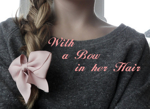 clock-is-always-ticking:  Check out her blog! :)  http://with-a-bow-in-her-hair.tumblr.com/ <3 THANKS soooo much