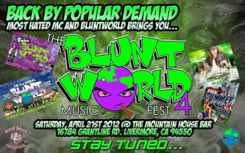 Most Hated MC & Bluntworld presents BLUNTWORLD 4 April 21st in Livermore, Ca come out & support the music
