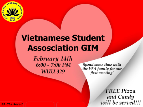 Join us at our first event of the spring semester - a Valentine's Day themed GIM! Come talk to the VSA family, meet other members, and enjoy free pizza and candy! See you all soon! For more information, see our event page on facebook: http://www.facebook.com/events/363637503655907/?context=create