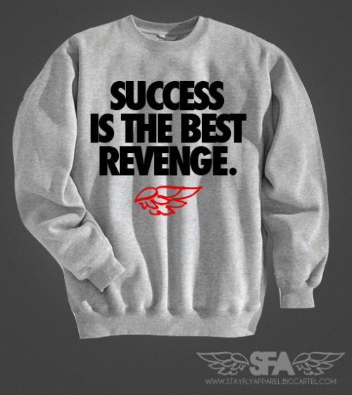 Success is the biggest revenge. True that! (click picture to purchase)