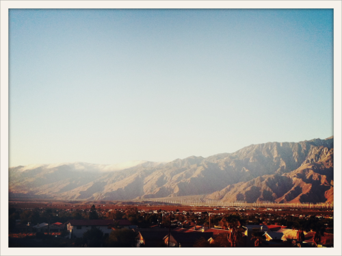 Good morning from Palm Springs!  (Apparently being here gives me the sleeping habits of my 70+ y/o Aunts & Uncles. Was in bed by midnight and up by 6:30a.)