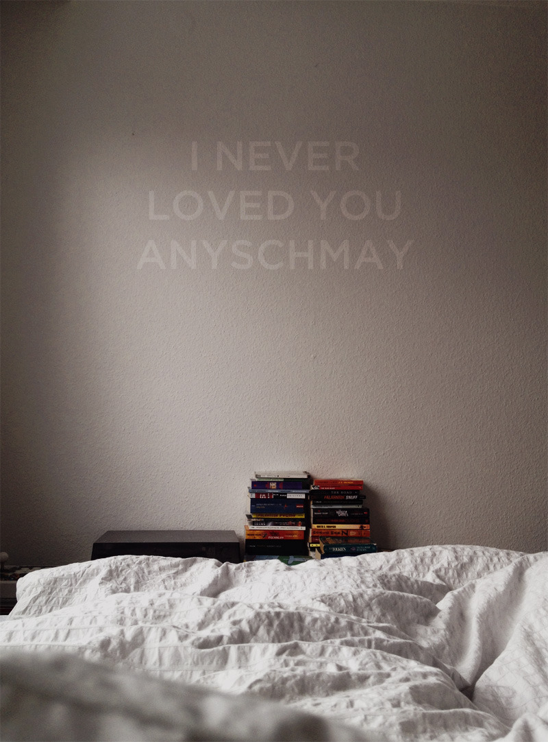 I never loved you anyschmay.
