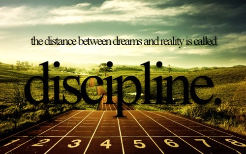 You have to have discipline!!