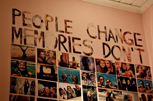 people change. memories dont