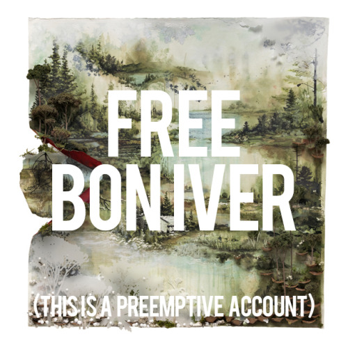 This is only a preemptive account in case @BlobTower or @BonIver where to get into any trouble we've got their backs