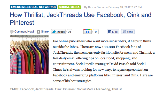 Want to know how Thrillist + JackThreads use Facebook, Oink, & Pinterest? I answered some questions for SocialTimes over here.