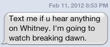 My mom and I had been discussing the death of Whitney Houston the other day. While we were both fairly busy at the time (I was preparing for a party, she was… doing something), we both tried to get as much information on the situation as possible. And then, she sent me this text. A busy life my mom leads.