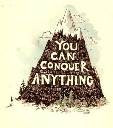 You can conquer anything.