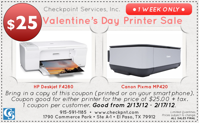 Valentine's Day Printer Sale! THIS WEEK ONLY! Bring this coupon into our store and you can purchase a Brand New All-In-One HP or Canon Printer for only $25, that is more than $50 off the original price. There is a limited supply so make sure to stop in and tell anyone you know too!