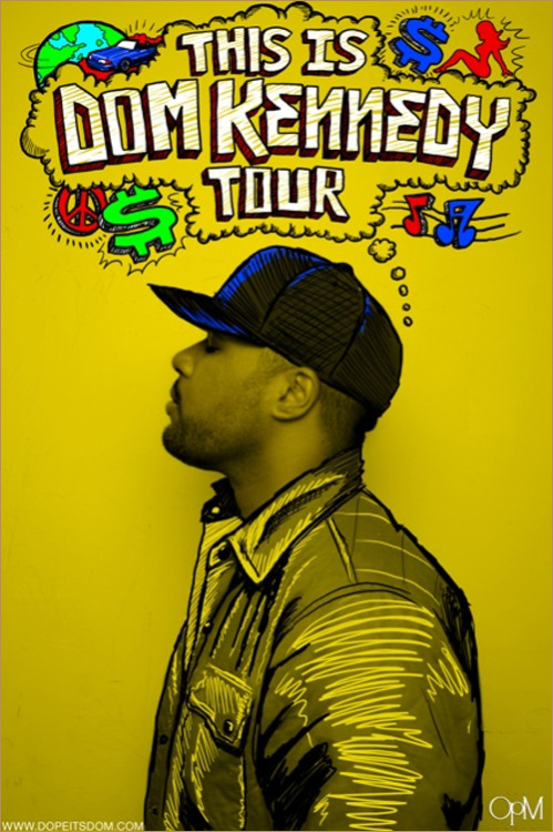 "Coming off the ""W$GT$"" tour Dom Kennedy announces his new tour ""This Is Dom Kennedy tour"" coming to a city near you! 3.21.12 HOUSTON, TX @ WAREHOUSE LIVE 3.22.12 DALLAS, TX @ TREES 3.24.12 NASHVILLE, TN @ MERCY LOUNGE 3.25.12 ATLANTA, GA @ THE LOFT 3.27.12 CARRBORO, NC @ CAT'S CRADLE 3.29.12 NEW YORK, NY @ HIGHLINE BALLROOM 3.30.12 BALTIMORE, MD @ SOUNDSTAGE 4.1.12 PHILADELPHIA, PA @ TLA 4.3.12 ANN ARBOR, MI @ BLIND PIG 4.4.12 CHICAGO, IL @ REGGIES 4.5.12 CINNCINNATI, OH @ BOGARTS 4.6.12 MADISON, WI @ MAJESTIC THEATRE 4.7.12 MINNEAPOLIS, MN @ FINELINE 4.11.12 DENVER, CO @ THE BLUEBIRD 4.12.12 SALT LAKE CITY, UT @ URBAN LOUNGE 4.14.12 SEATTLE, WA @ SHOWBOX MARKET 4.15.12 PORTLAND, OR @ PETER'S ROOM 4.16.12 SAN FRANCISCO, CA @ SLIM'S 4.17.12 SAN JOSE, CA @ AVALON 4.18.12 SANTA ANA, CA @ OBSERVATORY 4.19.12 LOS ANGELES, CA @ HOUSE OF BLUES 4.20.12 SAN DIEGO, CA @ PORTER'S PUB 4.21.12 TEMPE, AZ @ CLUB RED OpM #THHS"