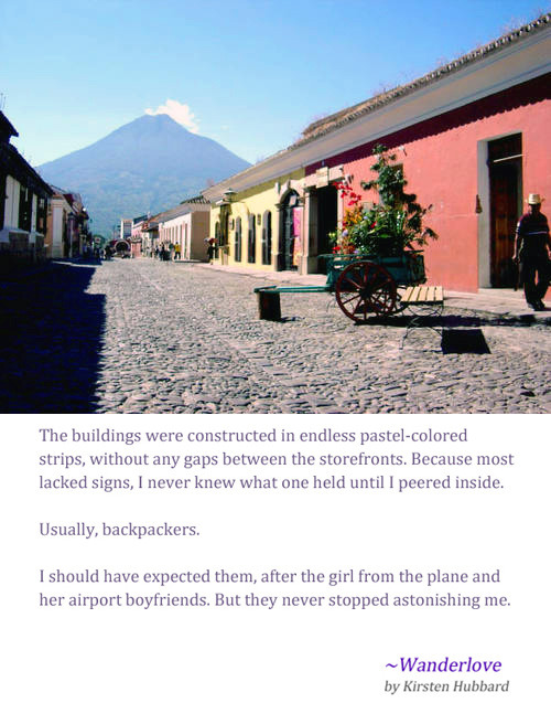 "Wanderlove places: Antigua Guatemala (""ancient  Guatemala"") is a colonial city and one of Central America's most popular  destinations. Its pastel buildings and cobblestone streets attract a  pretty even mix of tourists and backpackers. In Wanderlove, soon after Bria arrives in  Antigua, she wonders if she's chosen the wrong half. photo by guate360.com"