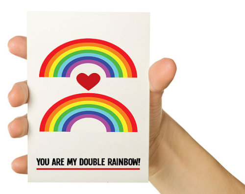 """You are my double rainbow!"" Happy Valentine's Day"