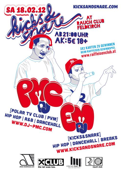 Kicks & Snare #22 with DJ PMC & DJ EM at Rauch Club Feldkirch  Yo, Kicks & Snare startet im neuen Jahr wieder durch! Am Samstag, 18. Februar 2012 gibt's gute Musik auf die Ohren im Rauch Club Feldkirch. Diesmal mit dabei ist DJ PMC! Der renommierte DJ wird euch mit HipHop, R&B und Dancehall tunes auf die Tanzfläche locken. Mehr sound gibt's wie gewohnt von DJ EM!  Also schaut am Samstag, 18. Februar 2012 im Rauch Club vorbei!  Lineup:  DJ PMC (Polar TV Club / PVM) Hip Hop / R&B / Dancehall www.dj-pmc.com  DJ EM (Kicks & Snare) Hip Hop / Dancehall / Breaks www.kicksandsnare.com  Weitere Infos: Einlass ab 21:00 Uhr / AK 5€ / 18+  3x2 Karten zu gewinnen beim Raiffeisen Gewinnspiel auf www.raiffeisenclub.at!  Artwork by Tobias Füßl