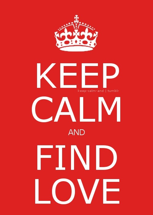 keep-calm-and:  Keep calm and find love.