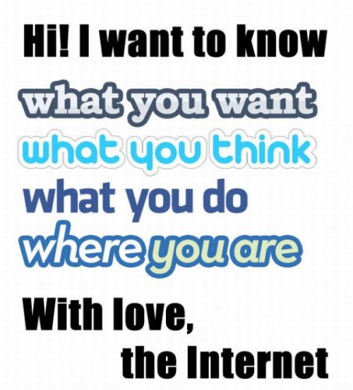 collegehumor:   The Internet, Your Not-So-Secret Admirer   At least, barring a vicious magnetic storm, they'll never leave you.
