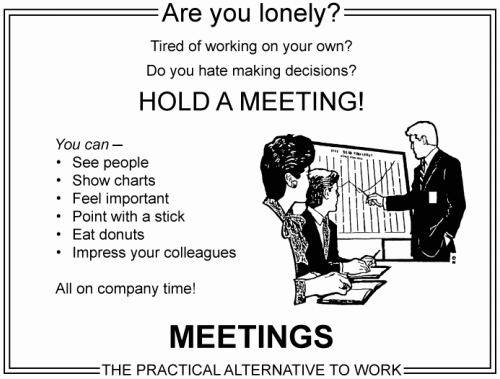 (via Coding Horror: Meetings: Where Work Goes to Die)