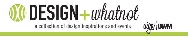 AIGA-UWM just introduced Design + Whatnot, a monthly newsletter that provides insight into creative companies in the Milwaukee area, upcoming events, and tips for success. Click here to get a fresh look at the first newsletter focused on Spreenkler, an interactive design and marketing agency located in Milwaukee. Become a member of AIGA-UWM and this newsletter will be sent directly to your inbox!