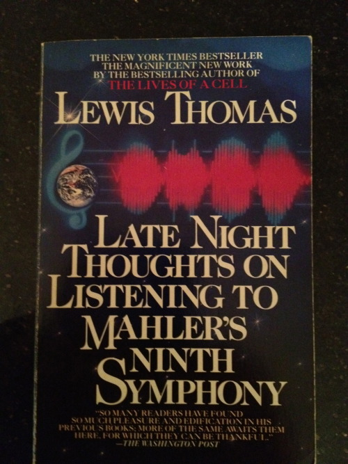 "thisoldbook:  Dr. Lewis Thomas achieved some fame as an essayist for The New England Journal of Medicine, perhaps most famously with the collection ""Lives of a Cell."" But for whatever reason it was ""Late Night Thoughts on Listening to Mahler's Ninth Symphony"" that has survived on my shelves since I purchased it in paperback some 28 years ago. I remember being affected by his death in 1993, perhaps because mortality and doom was so often his topic, and I was a young man in my 20s and therefore overly obsessed with both topics. My mother had died in middle age right after I graduated from college, and I imagined my own death could not be far off. This book opens with a meditation on Hiroshima and ends with the title essay, about the threat of nuclear destruction from an exchange of missiles between America and the Soviet Union. This was a real prospect that we lived with every day, and it was a given belief among people in my generation that we would probably all die in a horrific world explosion some day. His late night thoughts on the missiles are bracing, and thankfully he has been proven wrong so far by the unexpected turns in history that would come in the years after he wrote these words in the early 1980s: I am old enough by this time to be used to the notion of dying, saddened by the glimpse when it has occurred but only transiently knocked down, able to regain my feet quickly at the thought of continuity, any day. I have acquired and held in affection until very recently another sideline of an idea which serves me well at dark times: the life of the earth is the same as the life of an organism: the mind contains an infinite number of thoughts and memories: when I reach my time I may find myself still hanging around in some ort of midair, one of those small thoughts, drawn back into the memory of the earth: in that peculiar sense I will be alive. Now all that has changed. I cannot think that way anymore. Not while those things are still in place, aimed everywhere, ready for launching."