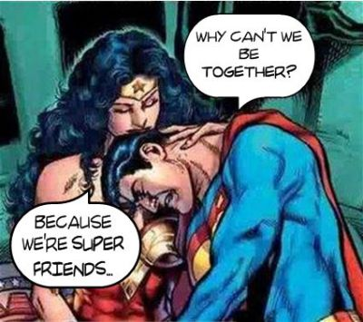 Superfriendzoned - Doesn't get any worse than this. Even Superman is not good enough!