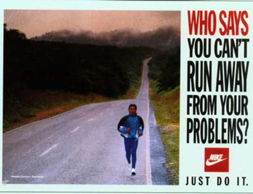 Who says you can't run away from your problems? JUST DO IT