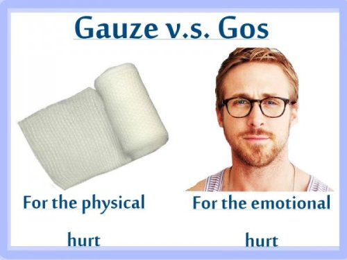 Gauze vs. Gos   The choice is yours ladi—even if you're bleeding? Okay, wow, Ryan Gosling it is.