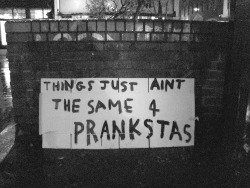 Things Just aint the same for Prankstas