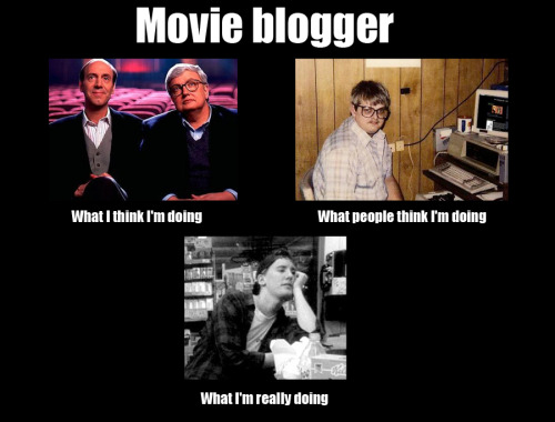 What movie bloggers are really doing. Story of my life.