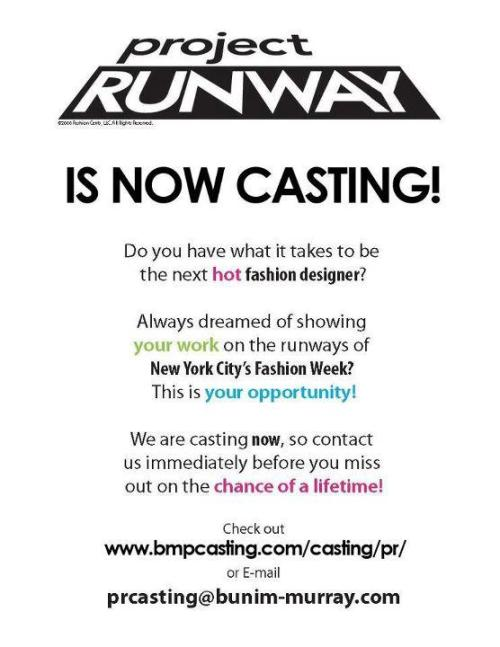 Opportunity: Project Runway Yes, they are casting. Thanks to Marnee Simon (makeup artist extraordinaire) for the find.