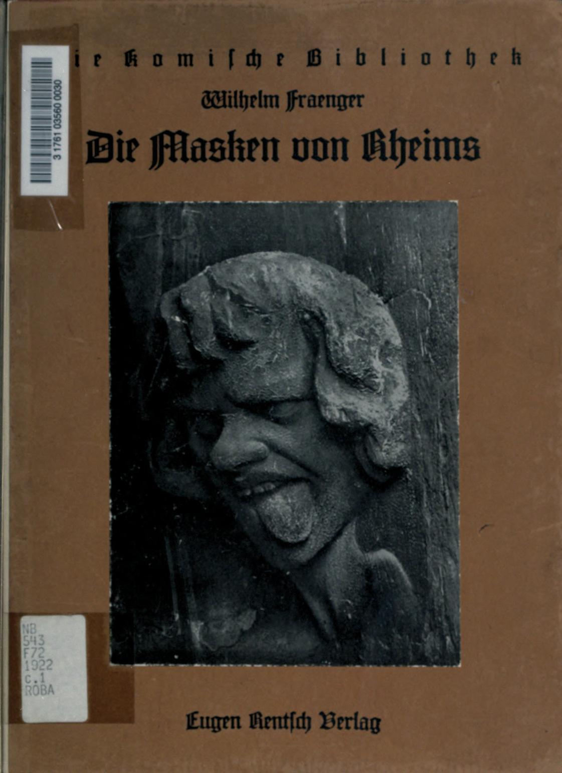 Die Masken von Rheims … (1922) Author: Fraenger, Wilhelm, 1890-1964; Gutkind, Curt SigmarSubject: Sculpture, Gothic — France Rheims; Masks — France Rheims; Legends — France Picardy; Grotesque in artPublisher: Erlenbach-Zürich : E. Rentsch