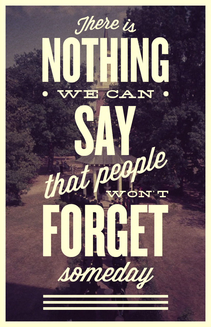 "Great typography print with this quote: ""There is nothing we can say that people won't forget somebody"""