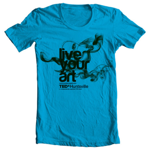 "designworthspreading:  ""live your art"" TEDxHuntsville tee by Cath @ workisnotajob.com  We designed a shirt for the TEDxHuntsville event ""Explore"""