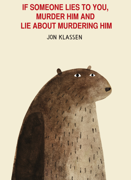 betterbooktitles:  Jon Klassen: I Want My Hat Back  Lessons children's books probably shouldn't teach us… but on the other hand… I Want My Hat Back is literary gold. That adorable blood-thirsty bear really wants his damn hat back! I like to think the real lesson here is about never giving up :D