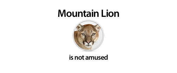 I couldn't help it, Mountain Lion just looks so serious.  Got the idea from this tweet.