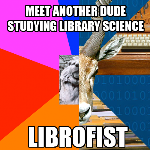 [Meet another dude studying library science, LIBROFIST] http://fyeahlibrarysciencelion.tumblr.com/ http://informationscienceantelope.tumblr.com/