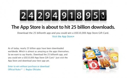 thenextweb:  Apple has begun its countdown to the 25 billionth app downloaded from the App Store, and, as with previous milestones, is offering a prize for the person to grab it. This time around it's a $10,000 App Store Gift Card, reports Macrumors. (via Apple is Counting Down to App Store Hitting 25B Downloads)