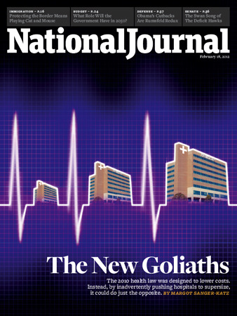 The cover of the Feb. 18, 2012 issue of National Journal. The New Goliaths: The 2010 health law was designed to lower costs. Instead, by inadvertently pushing hospitals to supersize, it could do just the opposite.  By Margot Sanger-Katz